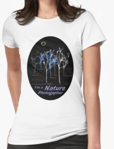 Trees ~ I'm a Nature Photographer - T-shirt Womens Fitted T-Shirt