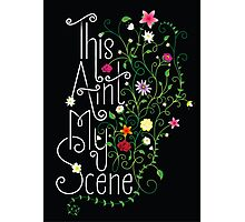 This Ain't My Scene - Type and flowers Photographic Print