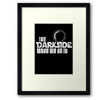The Dark Side Made Me Do It Framed Print