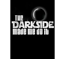 The Dark Side Made Me Do It Photographic Print