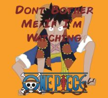 Don't Bother Me If I'm Watching One Piece! by StrawHatFrisbee