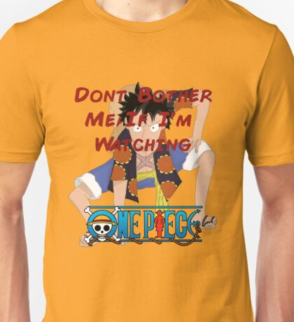 Don't Bother Me If I'm Watching One Piece! Unisex T-Shirt
