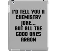 Chemistry Joke Funny Quote iPad Case/Skin