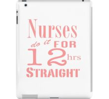 Nurses Do It for 12hrs Straight!-Pink Text iPad Case/Skin