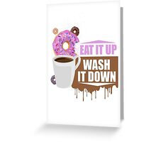 Eat It Up - Wash It Down Greeting Card