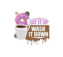 Eat It Up - Wash It Down Photographic Print