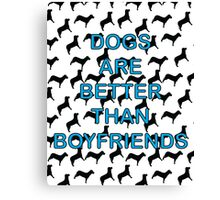 Dogs Are Better Than Boyfriends Canvas Print