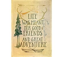 Life was Meant for Good Friends and Adventure Poster Photographic Print