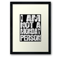 I Am Not A Monday Person Framed Print