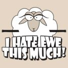 I HATE EWE THIS MUCH! by red addiction