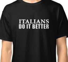 ITALIANS DO IT BETTER Classic T-Shirt