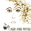 I Need More Coffee..Moody Girl Friday by Carmen Holly