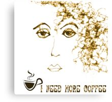 I Need More Coffee..Moody Girl Friday Canvas Print