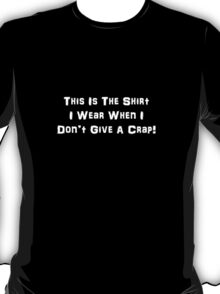 I Don't Give A Crap! (White Text) T-Shirt