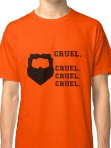Cruel. Cruel. Cruel. Cruel. Classic T-Shirt