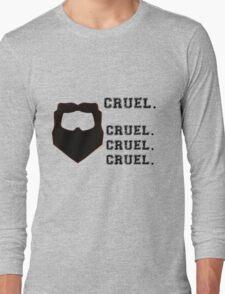 Cruel. Cruel. Cruel. Cruel. Long Sleeve T-Shirt