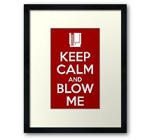 Keep Calm and Blow Me Framed Print