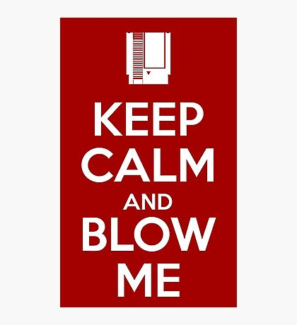 Keep Calm and Blow Me Photographic Print