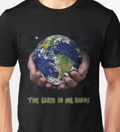 The Earth In Our Hands Unisex T-Shirt