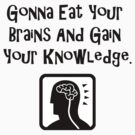 Gonna Eat Your Brains And Gain Your Knowledge by Sam Warner