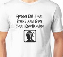 Gonna Eat Your Brains And Gain Your Knowledge Unisex T-Shirt