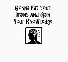 Gonna Eat Your Brains And Gain Your Knowledge T-Shirt