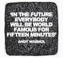 In The Future Everybody Will Be World Famous For Fifteen Minutes by Greg Tippett