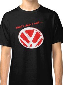 VW logo - that's how i roll...  Classic T-Shirt