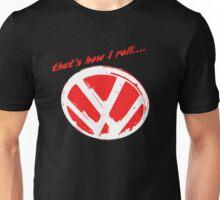 VW logo - that's how i roll...  Unisex T-Shirt