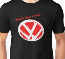 VW logo - that's how i roll...  Unisex T-Shirt