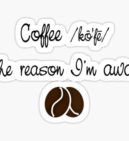 Coffee - The reason i am awake Sticker