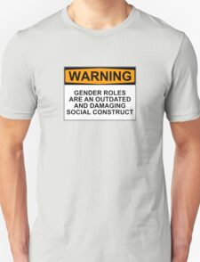 WARNING: GENDER ROLES ARE AN OUTDATED AND DAMAGING SOCIAL CONSTRUCT T-Shirt