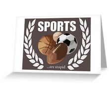 Sports...are stupid Greeting Card