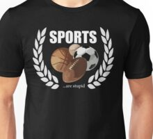 Sports...are stupid Unisex T-Shirt