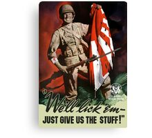 We'll lick 'em - Just Give Us The Stuff - WWII Canvas Print