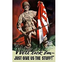 We'll lick 'em - Just Give Us The Stuff - WWII Photographic Print