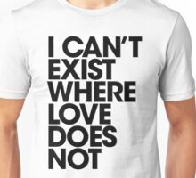 I can't exist without love... Unisex T-Shirt