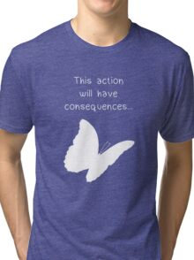 """Life is Strange - """"This action will have consequences..."""" Tri-blend T-Shirt"""