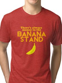 There's Always Money in the Banana Stand Tri-blend T-Shirt