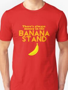 There's Always Money in the Banana Stand Unisex T-Shirt