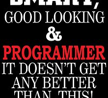 SMART GOOD LOOKING AND PROGRAMMER IT DOESN'T GET ANY BETTER THAN THIS by teeshoppy