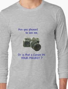 Are you pleased to see me. Canon. Long Sleeve T-Shirt