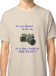 Are you pleased to see me. Nikon. Classic T-Shirt