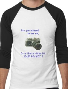 Are you pleased to see me. Nikon. Men's Baseball ¾ T-Shirt