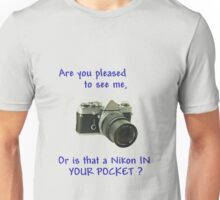 Are you pleased to see me. Nikon. Unisex T-Shirt
