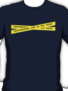 Photographer Line Do Not Cross T-Shirt