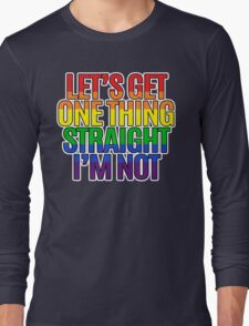 Let's Get One Thing Straight I'm Not T-Shirt