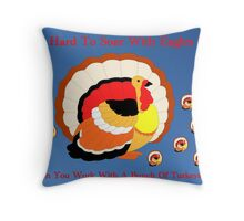 Working with Turkeys !! Throw Pillow