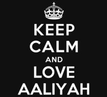Keep Calm and Love Aaliyah by deepdesigns