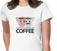 Always & Forever with Coffee Womens Fitted T-Shirt